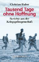 Cover-Bild zu Tausend Tage ohne Hoffnung - Berichte aus der Kriegsgefangenschaft