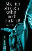 Cover-Bild zu Aber ich bin doch selbst noch ein Kind! (eBook) von Weber, Annette