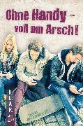 Cover-Bild zu K.L.A.R.-Taschenbuch: Ohne Handy - voll am Arsch! (eBook) von Buschendorff, Florian
