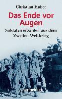 Cover-Bild zu Das Ende vor Augen - Soldaten erzählen aus dem Zweiten Weltkrieg