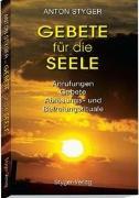 Cover-Bild zu Gebete für die Seele, Praxisbuch von Styger, Anton