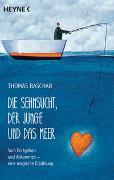 Cover-Bild zu Die Sehnsucht, der Junge und das Meer von Baschab, Thomas