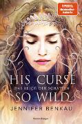 Cover-Bild zu Das Reich der Schatten, Band 2: His Curse So Wild von Benkau, Jennifer