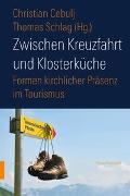 Cover-Bild zu Zwischen Kreuzfahrt und Klosterküche von Cebulj, Christian (Hrsg.)
