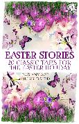 Cover-Bild zu Easter Stories: 20 Classic Tales for the Easter Holiday (eBook) von Lagerlöf, Selma