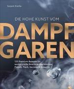 Cover-Bild zu Die hohe Kunst vom Dampfgaren von Kreihe, Susann