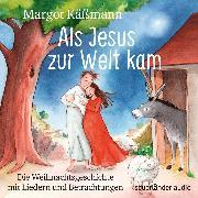 Cover-Bild zu Als Jesus zur Welt kam - Die Weihnachtsgeschichte mit Liedern (Ungekürzte Lesung) (Audio Download) von Käßmann, Margot