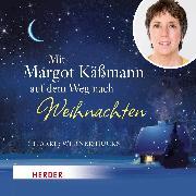 Cover-Bild zu Mit Margot Käßmann auf dem Weg nach Weihnachten (Audio Download) von Käßmann, Margot