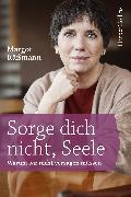 Cover-Bild zu Sorge dich nicht, Seele (eBook) von Käßmann, Margot
