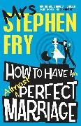 Cover-Bild zu How to Have an Almost Perfect Marriage (eBook) von Fry, Stephen