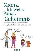 Cover-Bild zu Mama, ich weiss Papas Geheimnis von Palacios, Gabriel (Hrsg.)