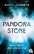 Cover-Bild zu Pandora Stone - Heute beginnt das Ende der Welt (eBook) von Jonsberg, Barry