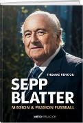 Cover-Bild zu Sepp Blatter - Mission & Passion Fussball von Renggli, Thomas