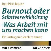 Cover-Bild zu Burnout oder Selbstverwirklichung (Audio Download) von Bauer, Joachim
