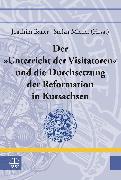 """Cover-Bild zu Der """"Unterricht der Visitatoren"""" und die Durchsetzung der Reformation in Kursachsen (eBook) von Michel, Stefan (Hrsg.)"""