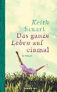 Cover-Bild zu Das ganze Leben auf einmal (eBook) von Stuart, Keith