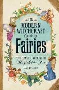 Cover-Bild zu The Modern Witchcraft Guide to Fairies (eBook) von Alexander, Skye