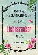 Cover-Bild zu Das große Hexen-Handbuch - Liebeszauber von Alexander, Skye