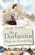 Cover-Bild zu Die Dorfärztin - Wege der Veränderung von Peters, Julie