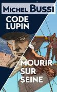 Cover-Bild zu Mourir sur Seine - Code Lupin (eBook) von Bussi, Michel