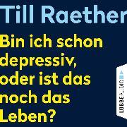 Cover-Bild zu Bin ich schon depressiv, oder ist das noch das Leben? (Ungekürzt) (Audio Download) von Raether, Till