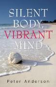 Cover-Bild zu Silent Body, Vibrant Mind (eBook) von Anderson, Peter