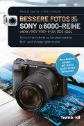 Cover-Bild zu Bessere Fotos mit der SONY alpha 6000-Reihe | alpha 6000/6100/6300/6400/6500/6600 von Quarta, Manuel
