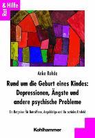 Cover-Bild zu Rund um die Geburt eines Kindes: Depressionen, Ängste und andere psychische Probleme von Rohde, Anke