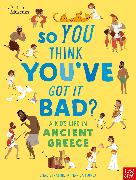 Cover-Bild zu British Museum: So You Think You've Got It Bad? A Kid's Life in Ancient Greece von Strathie, Chae