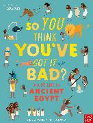 Cover-Bild zu British Museum: So You Think You've Got It Bad? A Kid's Life in Ancient Egypt von Strathie, Chae