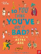 Cover-Bild zu British Museum: So You Think You've Got it Bad? A Kid's Life in the Aztec Age von Strathie, Chae
