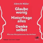Cover-Bild zu Glaube wenig, hinterfrage alles, denke selbst (Audio Download) von Müller, Albrecht