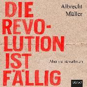 Cover-Bild zu Die Revolution ist fällig (Audio Download) von Müller, Albrecht