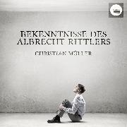 Cover-Bild zu Bekenntnisse des Albrecht Rittlers (Audio Download) von Müller, Christian