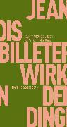 Cover-Bild zu Das Wirken in den Dingen (eBook) von Billeter, Jean François