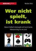 Cover-Bild zu Wer nicht spielt, ist krank (eBook) von Bolz, Norbert