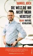 Cover-Bild zu Die Welt, die ihr nicht mehr versteht von Koch, Samuel