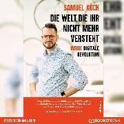 Cover-Bild zu Die Welt, die ihr nicht mehr versteht - Inside digitale Revolution (Ungekürzt) (Audio Download) von Koch, Samuel