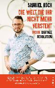 Cover-Bild zu Die Welt, die ihr nicht mehr versteht (eBook) von Koch, Samuel
