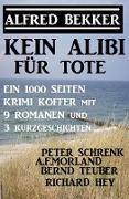 Cover-Bild zu Kein Alibi für Tote - Ein 1000 Seiten Krimi Koffer mit 9 Romanen und 3 Kurzgeschichten (eBook) von Bekker, Alfred