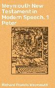 Cover-Bild zu Weymouth New Testament in Modern Speech, 1 Peter (eBook) von Weymouth, Richard Francis