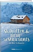Cover-Bild zu Die schönsten Skihütten & Bergrestaurants in der Schweiz von Schweitzer, Claus
