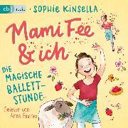 Cover-Bild zu Mami Fee & ich 03 - Die magische Ballettstunde (Audio Download) von Kinsella, Sophie