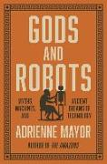 Cover-Bild zu Gods and Robots: Myths, Machines, and Ancient Dreams of Technology von Mayor, Adrienne