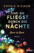 Cover-Bild zu Und du fliegst durch die Nächte (eBook) von Bichon, Sophie