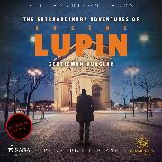 Cover-Bild zu The Extraordinary Adventures of Arsene Lupin, Gentleman Burglar (Audio Download) von Leblanc, Maurice
