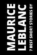 Cover-Bild zu 7 best short stories by Maurice Leblanc (eBook) von Leblanc, Maurice