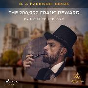 Cover-Bild zu B. J. Harrison Reads The 200,000 Franc Reward (Audio Download) von Leblanc, Maurice