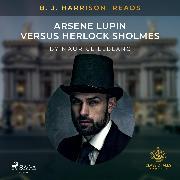 Cover-Bild zu B. J. Harrison Reads Arsene Lupin versus Herlock Sholmes (Audio Download) von Leblanc, Maurice