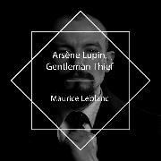 Cover-Bild zu Arsène Lupin, Gentleman-Thief (Audio Download) von Leblanc, Maurice